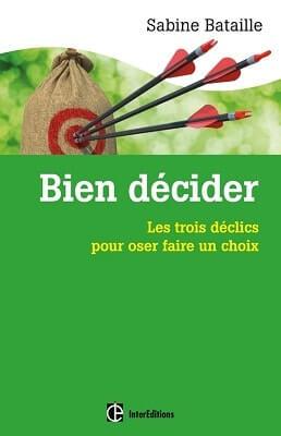 Bien décider : les trois déclics pour oser faire un choix - Sabine BATAILLE - DUNOD