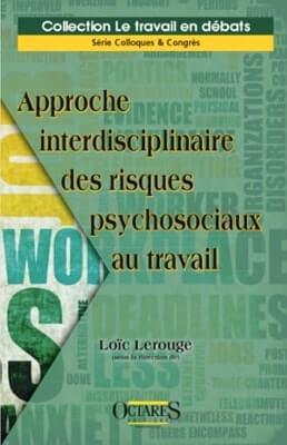 Approche interdisciplinaire des risques psychosociaux au travail - Loïc LEROUGE - OCTARES